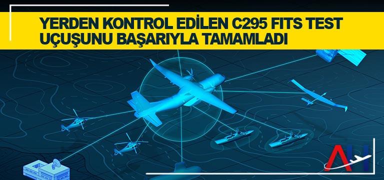 Yerden kontrol edilen C295 FITS test uçuşunu başarıyla tamamladı