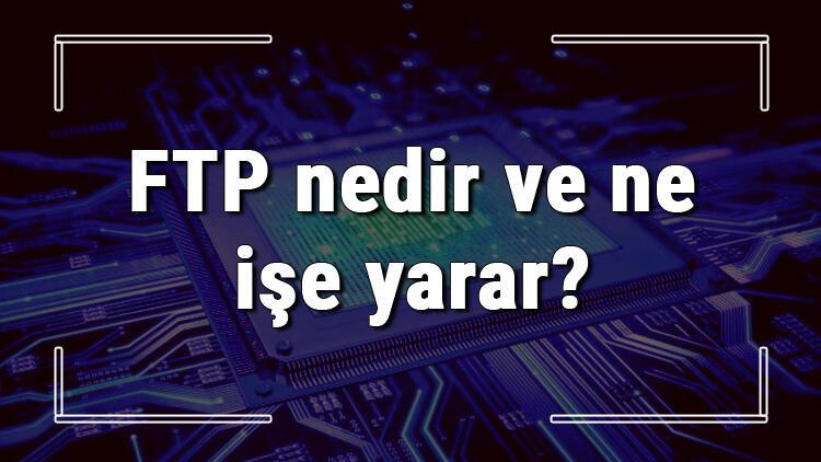 FTP nedir ve ne işe yarar? En iyi FTP programları ve kullanımı
