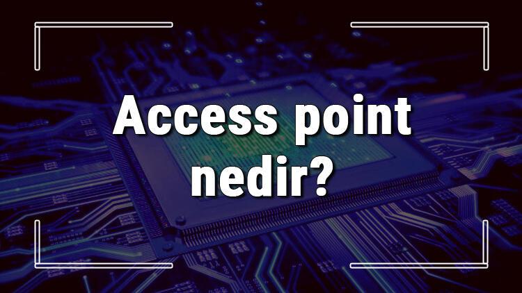 Access point nedir ve ne işe yarar? Access point nasıl kullanılır
