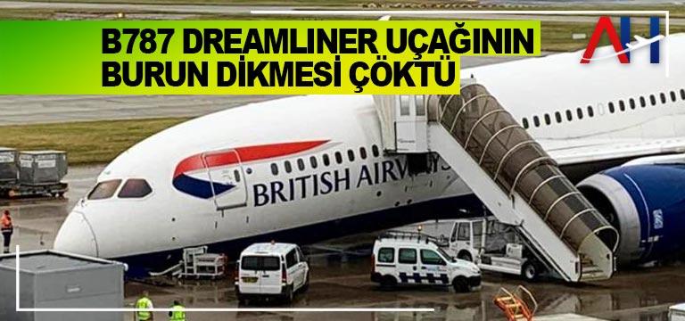 B787 Dreamliner uçağının burun dikmesi çöktü