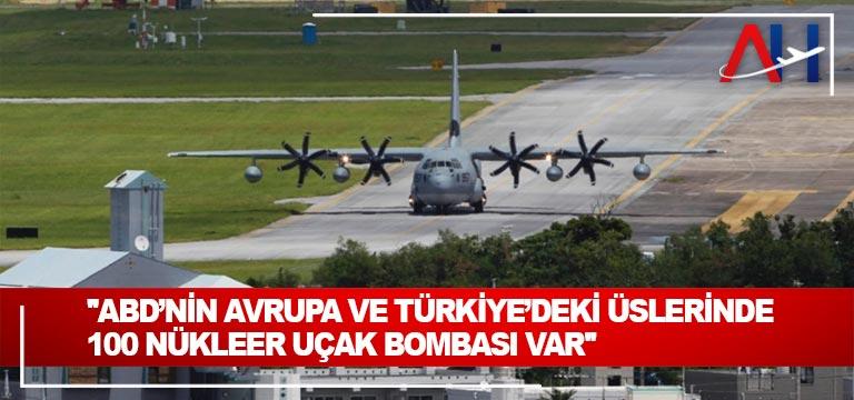 """""""ABD'nin Avrupa ve Türkiye'deki üslerinde 100 nükleer uçak bombası var"""""""