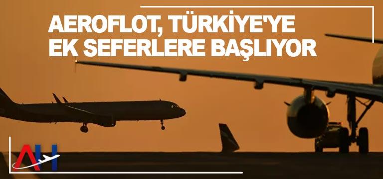 Aeroflot, Türkiye'ye ek seferlere başlıyor