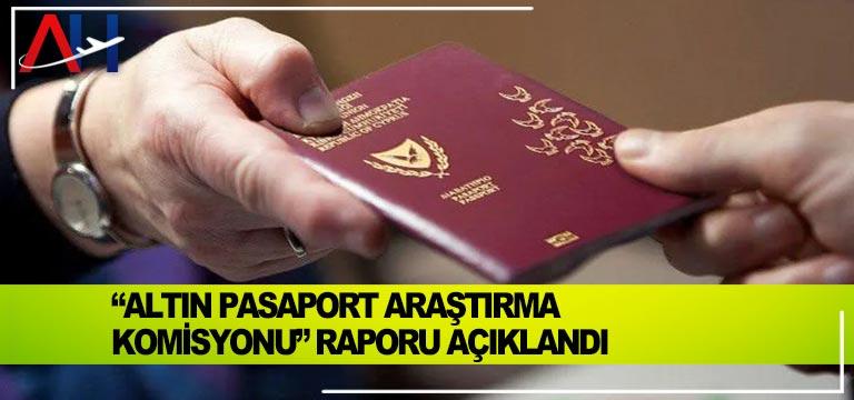 """""""Altın Pasaport Araştırma Komisyonu"""" Raporu Açıklandı"""