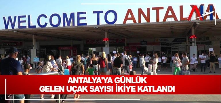 Antalya'ya günlük gelen uçak sayısı ikiye katlandı