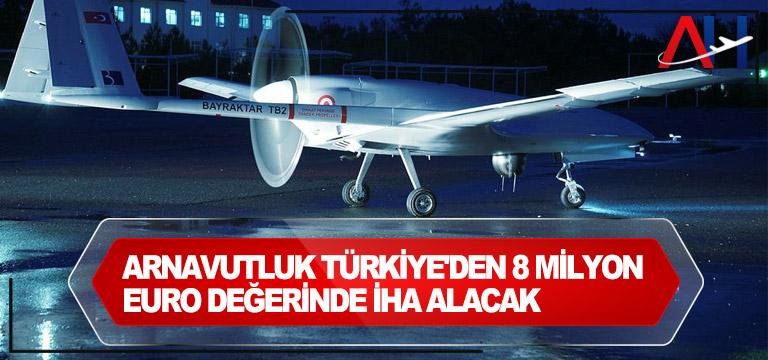 Arnavutluk Türkiye'den 8 milyon euro değerinde İHA alacak