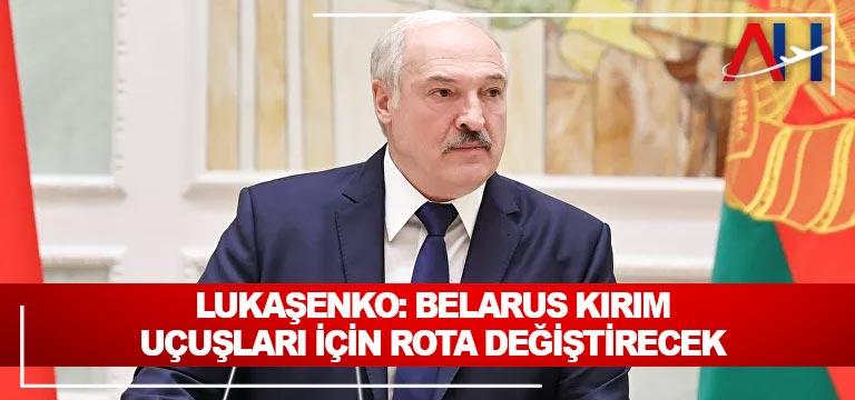 Belarus Devlet Başkanı: Belarus Kırım uçuşları için rota değiştirecek