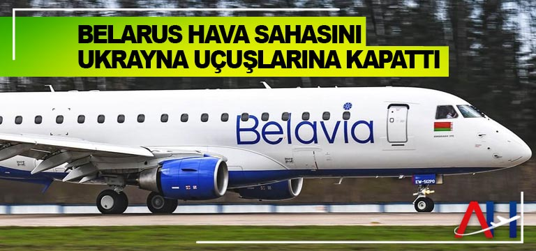 Belarus hava sahasını Ukrayna uçuşlarına kapattı