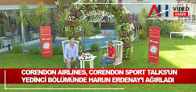 CORENDON AIRLINES, CORENDON SPORT TALKS'UN YEDİNCİ BÖLÜMÜNDE HARUN ERDENAY'I AĞIRLADI