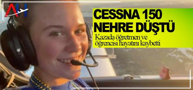 Cessna 150 nehre düştü. Kazada öğretmen ve öğrencisi hayatını kaybetti