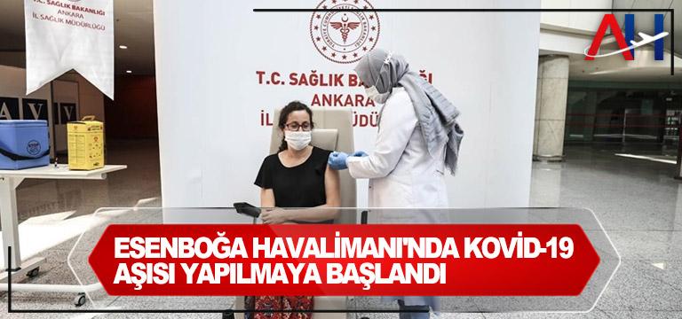 Esenboğa Havalimanı'nda Kovid-19 aşısı yapılmaya başlandı