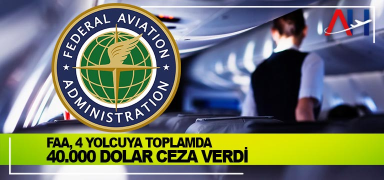 FAA, 4 yolcuya toplamda 40.000 dolar ceza verdi