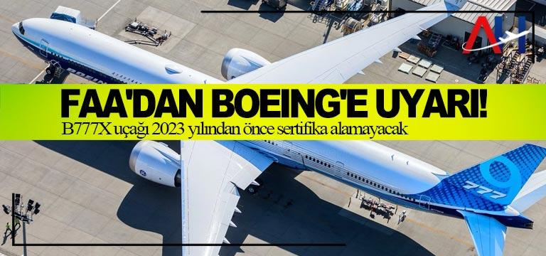 FAA'dan Boeing'e Uyarı! B777X uçağı 2023 yılından önce sertifika alamayacak