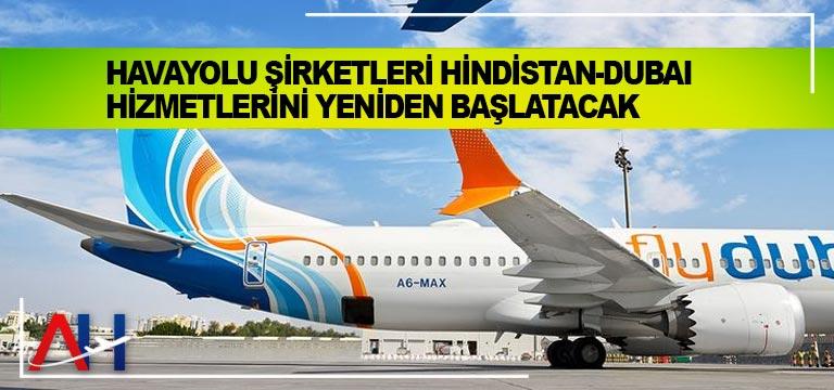 Havayolu şirketleri Hindistan-Dubai hizmetlerini yeniden başlatacak