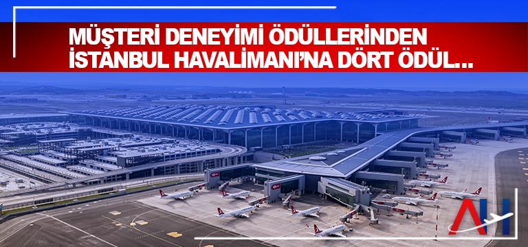 Müşteri Deneyimi Ödüllerinden İstanbul Havalimanı'na Dört Ödül…