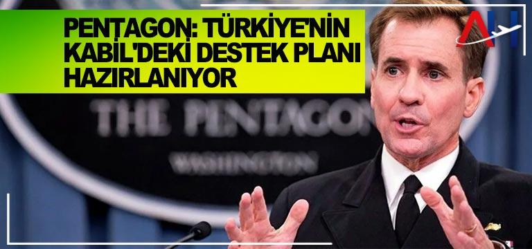 Pentagon: Türkiye'nin Kabil'deki destek planı hazırlanıyor