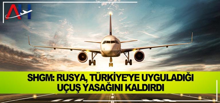 SHGM: Rusya, Türkiye'ye uyguladığı uçuş yasağını kaldırdı