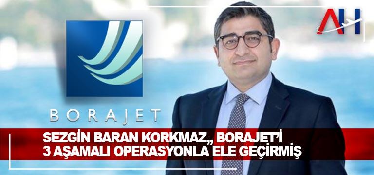 Sezgin Baran Korkmaz, Borajet'i 3 aşamalı operasyonla ele geçirmiş