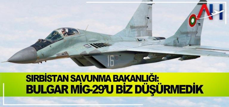 Sırbistan Savunma Bakanlığı: Bulgar Mig-29'u biz düşürmedik