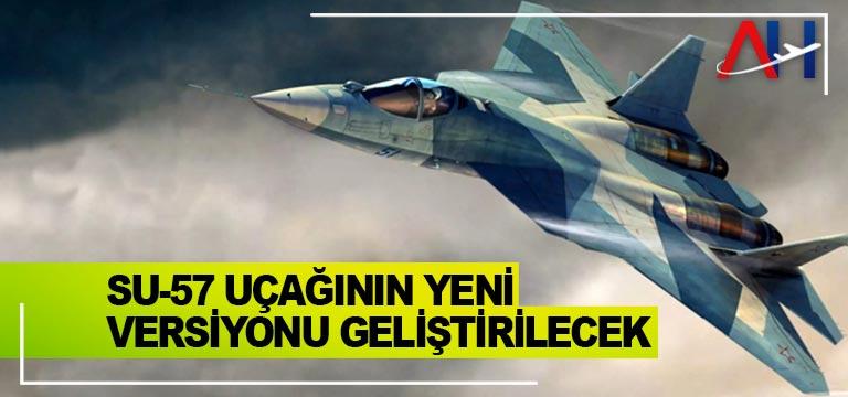 Su-57 uçağının yeni versiyonu geliştirilecek