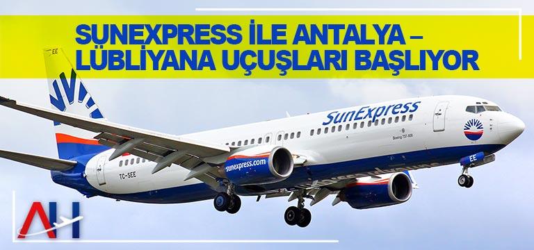 SunExpress ile Antalya – Lübliyana uçuşları başlıyor
