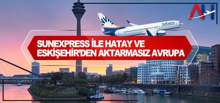 SunExpress ile Hatay ve Eskişehir'den aktarmasız Avrupa