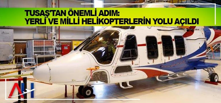 TUSAŞ'tan önemli adım: Yerli ve milli helikopterlerin yolu açıldı