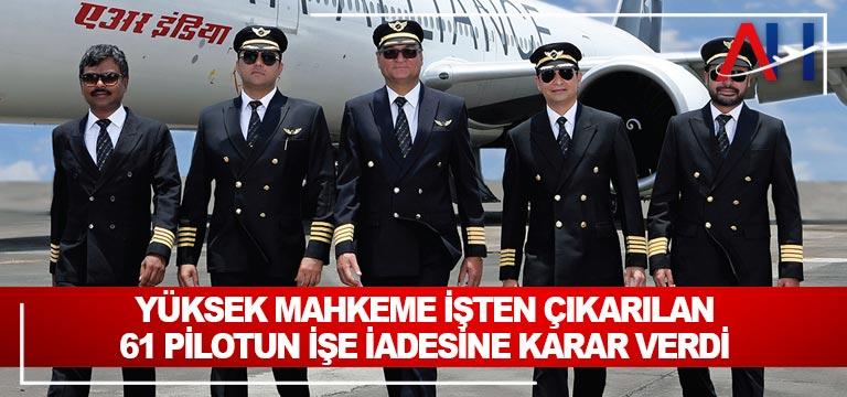 Yüksek Mahkeme işten çıkarılan 61 pilotun işe iadesine karar verdi