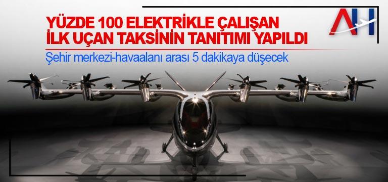 Yüzde 100 elektrikle çalışan ilk uçan taksinin tanıtımı yapıldı