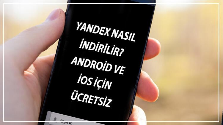 Yandex İndir - Yandex Nasıl İndirilir? Android Ve İos İçin Ücretsiz Son Sürüm Yandex Uygulaması