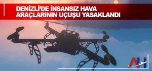 Denizli'de insansız hava araçlarının uçuşu yasaklandı