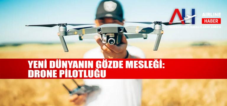 Yeni dünyanın gözde mesleği: Drone pilotluğu