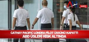 Cathay Pacific Londra pilot üssünü kapattı, ABD üsleri risk altında