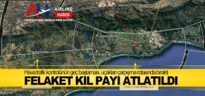 Hava trafik kontrolünün geç başlaması, uçakları çarpışma rotasında bıraktığı için felaket kıl payı atlatıldı