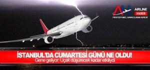İstanbul'da cumartesi günü ne oldu! Gene geliyor: Uçak düşürecek kadar etkiliydi