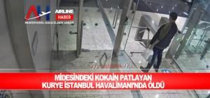 Midesindeki kokain patlayan kurye İstanbul Havalimanı'nda öldü