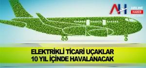 Elektrikli ticari uçaklar 10 yıl içinde havalanacak