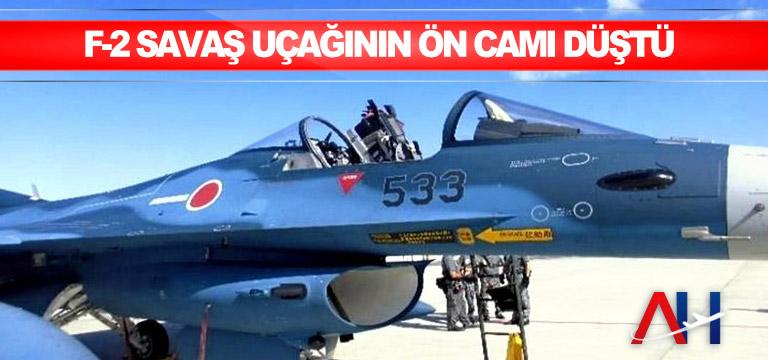 F-2 savaş uçağının ön camı düştü