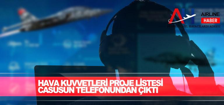 Hava Kuvvetleri proje listesi casusun telefonundan çıktı