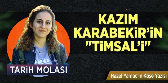 """KAZIM KARABEKİR'İN """"TİMSAL'İ"""""""