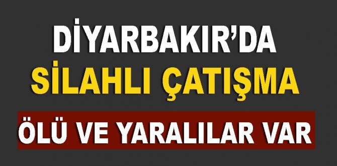 Diyarbakır da çatışma: Ölü ve yaralılar var