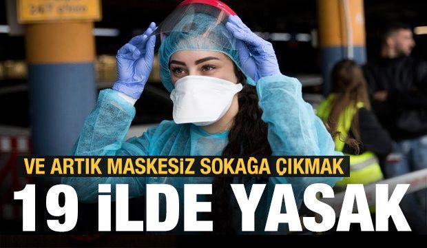 19 ilde maskesiz sokağa çıkmak yasaklandı