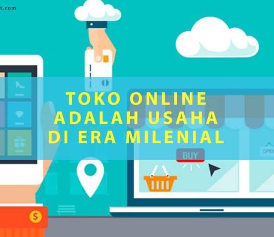 Toko Online adalah Usaha yang Menjanjikan untuk Milenial
