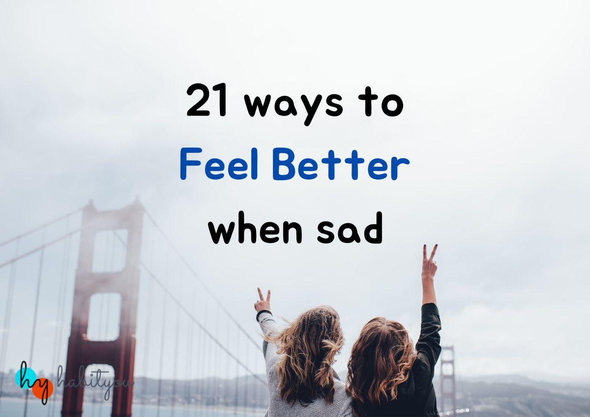 21 Ways to feel better when sad - HabitYou