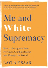 Me and White Supremacy: How to Recognise Your Privilege, Combat Racism and Change the World by Layla Saad - Books - Hachette Australia