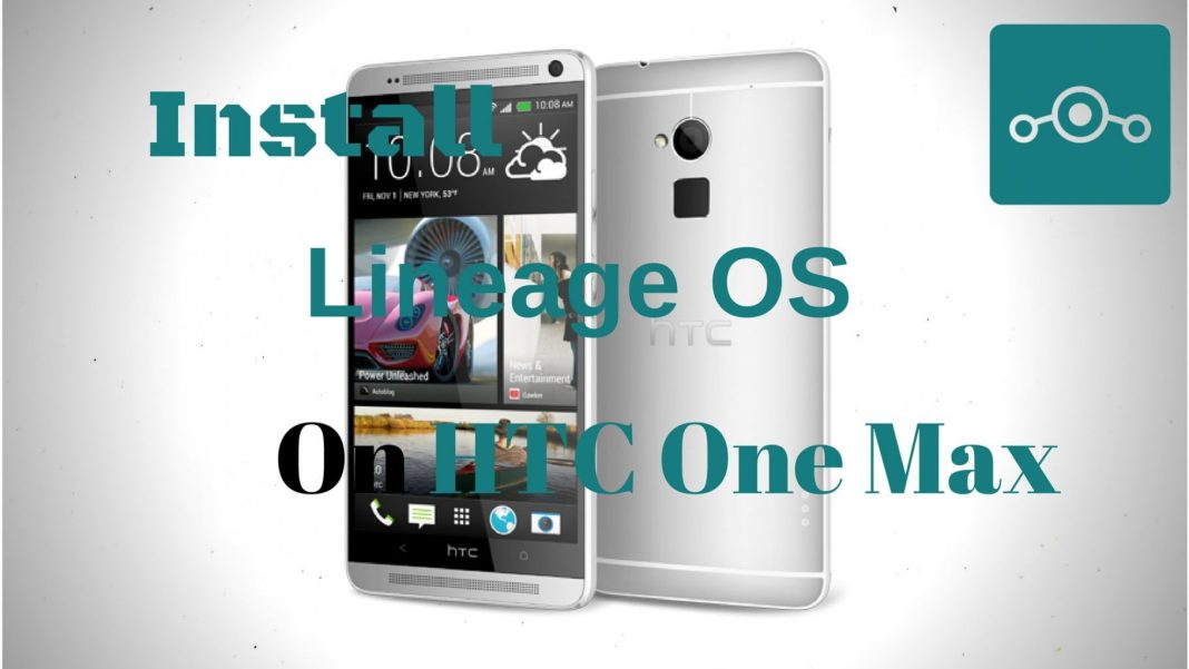Install Lineage OS on HTC One Max
