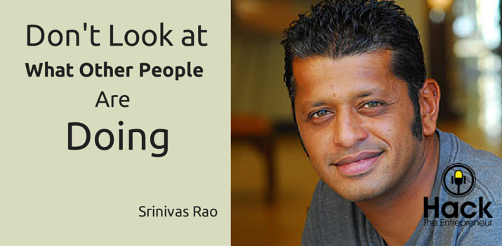 HTE 018 Don't Look at What Other People Are Doing w/ Srini Rao
