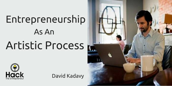 Entrepreneurship As An Artistic Process w/ David Kadavy