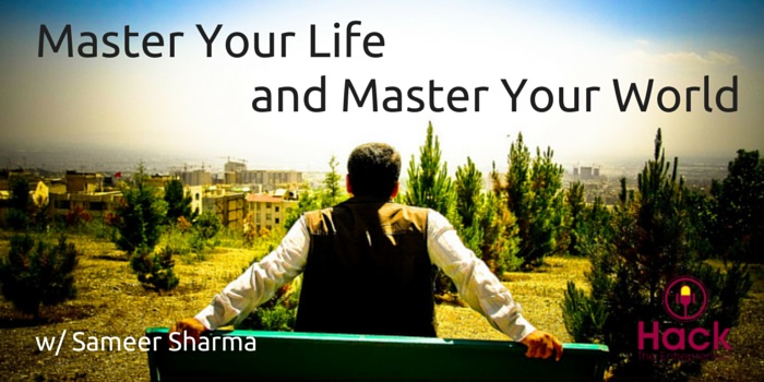 HTE 040: Master Yourself and Master Your World w/ Sameer Sharma