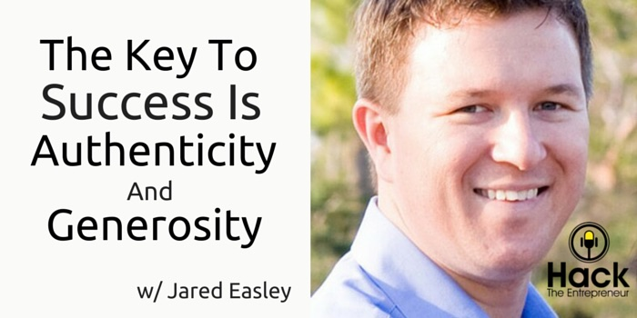 HTE 042: The Key To Success Is Authenticity and Generosity w/ Jared Easley