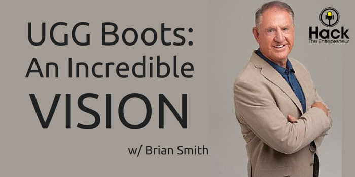 HTE 045: UGG Boots: An Incredible Vision w/ Brian Smith
